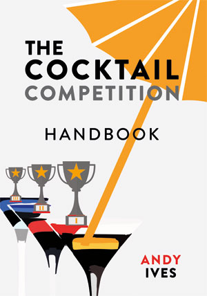 BarLifeUK News - The Cocktail Competition Handbook, by Andy Ives