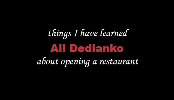 Things I Have Learned About Opening A Restaurant – Ali Dedianko
