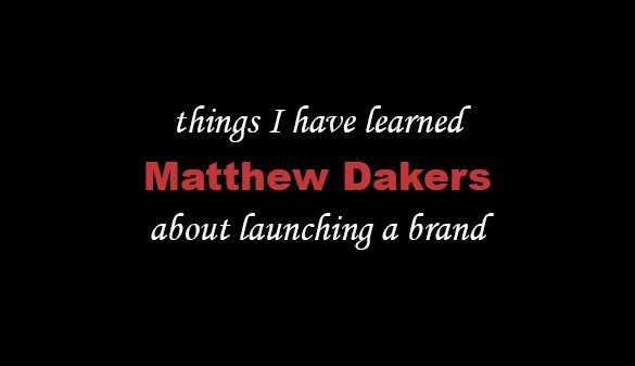 Things I Have Learned About Launching a Brand – Matthew Dakers